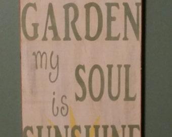 Garden sign....In the Garden my Soul is Sunshine.