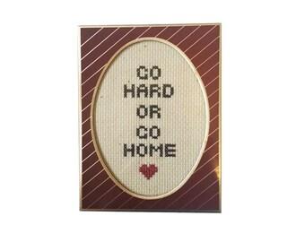 Go Hard or Go Home framed cross stitch