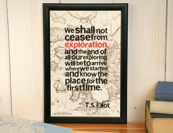 Exploration Ts Eliot Quotes Quotesgram: Items Similar To We Shall Not Cease From Exploration -T.S