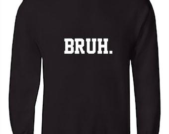 BRUH Sweatshirt - Crewneck - White Vinyl on Black