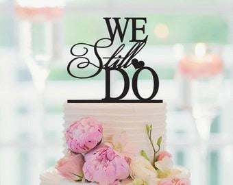 We Still Do Cake Topper, Wedding Cake Topper, Anniversary Cake Topper, We Still Do Vow Renewal, 077