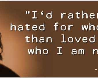 "Kurt Cobain ""I'd rather be hated for who I am, than loved for who I am not"" 8 Inch Quote Magnet nirvana punk rock musician #3345"