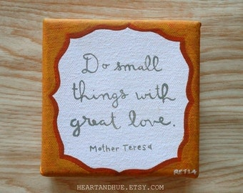 Mother Teresa Do Small Things With Great Love Quote in Orange (4x4 Canvas)