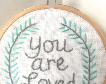 You are Loved.  Embroidery hoop art. Inspirational embroidery/ wall art. 4 inch hoop.