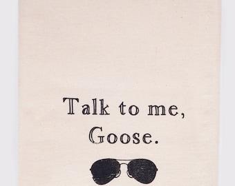 Talk to me goose - Flour Sack Tea Towel