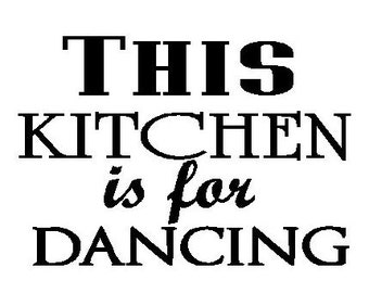 This Kitchen is for Dancing 12 x 15 vinyl stencil