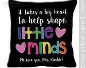 Teacher gift - takes a big heart to help shape little minds custom throw pillow with removable DARK fabric pillowcase