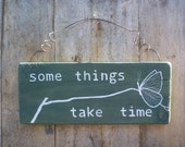 Some Things Take Time - Butterfly - Words of Wisdom - Wood Sign - Rustic Wall Hanging - Words to Live By - Inspirational Quote
