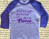 Though She Be But Little She is Fierce - Shakespeare Quote Girls Tshirt - Raglan Shirt - 2T, 4T, 6, - Gift Friendly