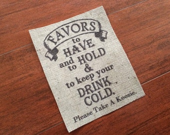 "Wedding Favors Burlap Sign - ""To Have and To Hold and to Keep Your Drink Cold"" - Koozies - Marriage Decor on Burlap - Rustic Wedding"