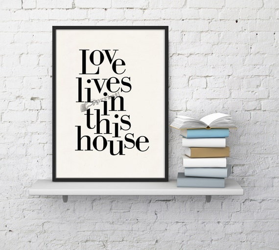 Love lives in this house, Typography art, Wall art decor, Home decor art print Love art print Giclee art TYQ207WA4