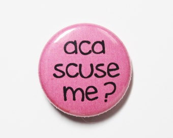 aca-scuse-me - Funny Button - 1 inch PIN or MAGNET