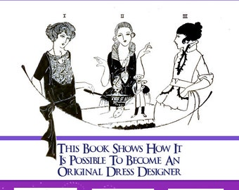 Become an Art Deco DRESS DESIGNER including 1920s Dress PATTERNS Illustrated Book Design Stunning Downton Abbey Costumes 165 Pages Printable