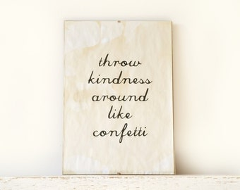 Wall Decor, Poster, Sign - throw kindness around like confetti