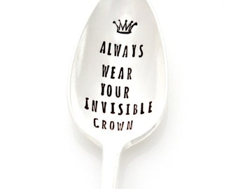 Always Wear Your Invisible Crown. Hand stamped spoon with crown for the queen bee by Milk & Honey ®
