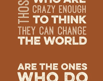 Steve Jobs - Those who are crazy enough to think they can change the world -- Steve Jobs Quote Excerpt - Apple Ad - Typography poster print