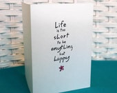 Set of 6 Hand Stamped Note Cards Life is too short to be anything but happy