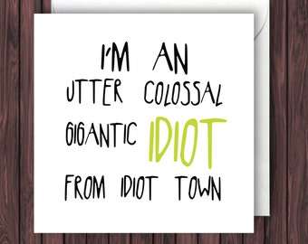 Colossal Idiot. Funny Sorry Card. Funny Apology Card. Funny Greeting Card. Funny Card