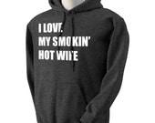 Valentine's Day I Love My Smokin Hot Wife Hoodie Funny Husband Novelty Humor Gag Hooded Sweatshirt Mens S-2XL Great Gift Idea