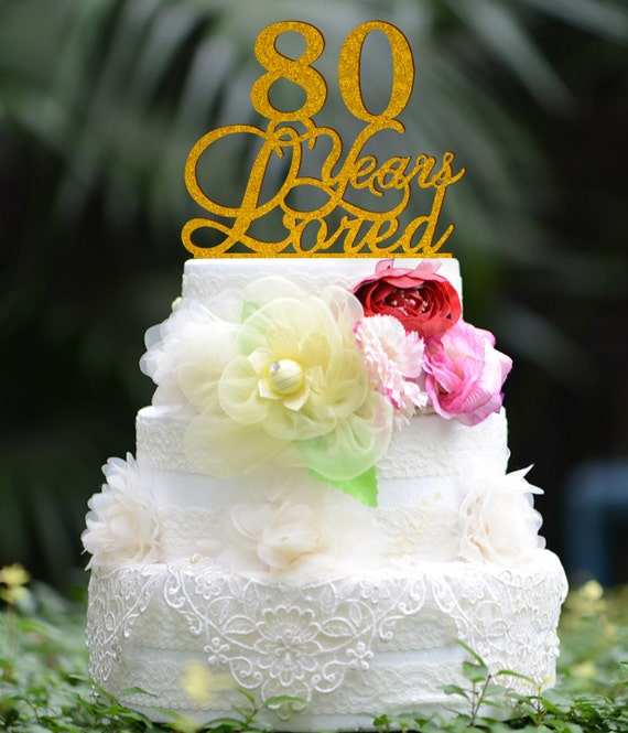 Custom 80 Years Loved Cake Topper 80th Birthday Cake By Bridenew