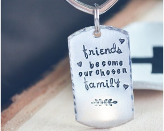 Friends Become Our Chosen Family Keychain - Graduation Keychain - Best Friend Keychains - Dog Tag Key Ring - True Friends Are Hard To F