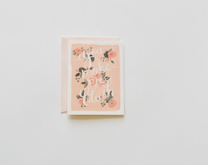 You Make Me Blush! {Greeting Card in Blush w/Floral Accents}