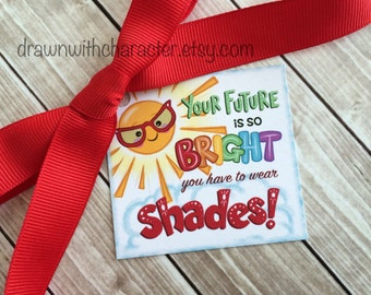 Your Future is so Bright Printable Square Tag, Graduation, End of School year, birthday, favor, customizable