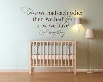 First we had each other then we had you now we have everything - nursery wall decal/ nursery quote decal/ children wall decal/ nursery wall