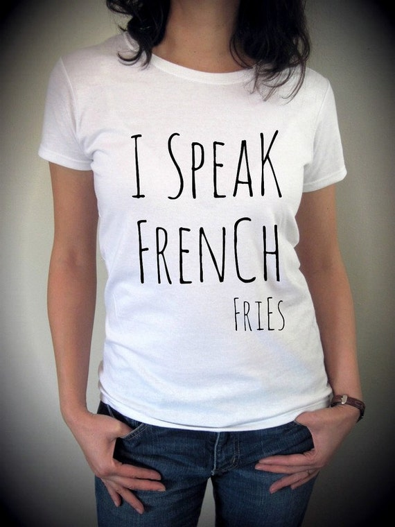 i speak french fries shirt funny screenprint by. Black Bedroom Furniture Sets. Home Design Ideas
