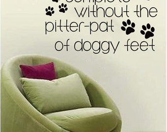 No Home is Complete Without the Pitter-Pat of Doggy Feet (with paws) wall decal