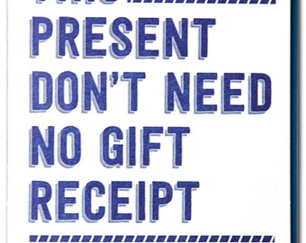 This present don't need no gift receipt letterpressed card