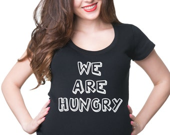 We Are Hungry T-Shirt Funny Maternity Tee Shirt Pregnancy Shirt Birth Announcement Tee Shirt