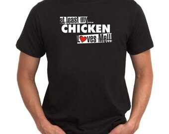 At Least My Chicken Loves Me ! T-Shirt