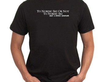 To Nordic Skiing Or Not To Nordic Skiing, What A Stupid Question T-Shirt