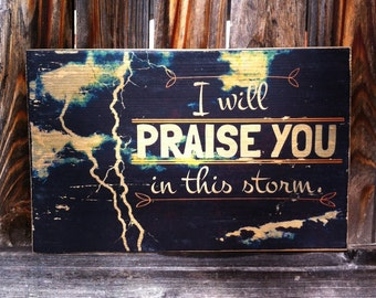 I Will Praise You in This Storm - Casting Crowns Lyrics - Wooden Wall Hanging
