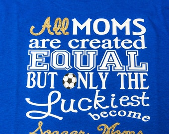 Only the Luckiest become Soccer Moms shirt. Perfect for Soccer Moms or Grandmothers!