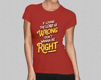 Coming To America T-Shirt - Ladies Rev Brown 'If Loving The Lord Is Wrong' Quote Girls Shirt Top