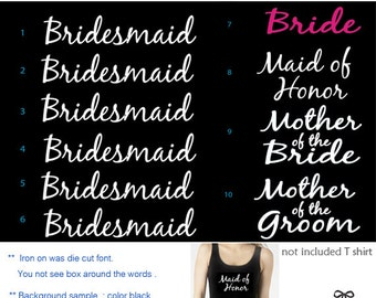 Set of 10 ,Bride x 1, Maid of Honor x 1 , Bridesmaid x 6 ,Mother of the Bride x 1,  Mother of the Groom x 1,Bridal party iron on transfers