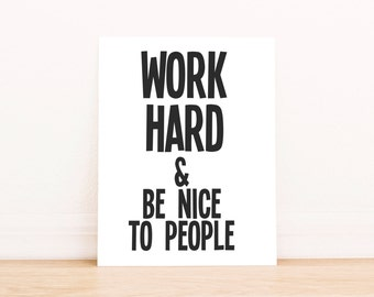 """PRINTABLE Art """"Work Hard and Be Nice To People"""" Typography Art Print Black and White Motivational Quote Office Decor Dorm Decor Dorm Art"""