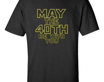 Star Wars Birthday Shirt, May The 40th Be With You Star Wars t-shirt, great for 40th birthday, makes a great gift for any Star Wars fan!