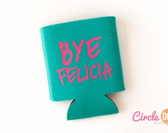 Bye Felicia KOOZIE® - Personalized Beer/Soda Can Cooler for coworker gift exchange, Friday movie pop culture, sassy gift, girl bye, boy bye