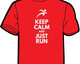 Running Tshirt, Run Tshirt, Run Shirt, Keep Calm Tshirt, Keep Calm and Just Run Tshirt
