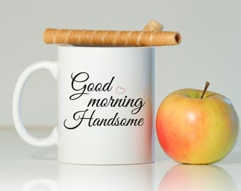 GOOD MORNING HANDSOME mug, Gift for him, Gift for husband, Gift for boyfriend, Good morning mug, Valentine's Day gift, Handsome mug