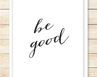 Motivational Print, Be Good Print, Printable Wall Art, Typographic Poster, Black and White, Nursery Art, Typography Print, coffeeandcoco