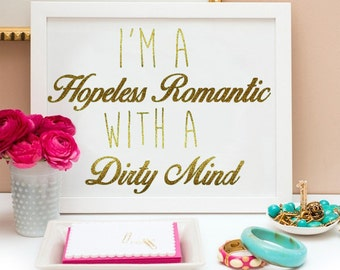 Hopeless Romantic With A Dirty Mind (8x10) Gold Print