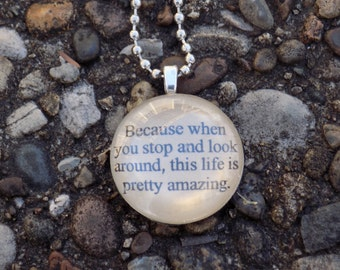 Because When You Stop And Look Around This Life Is Pretty Amazing Inspirational Quote Personalized Handmade Necklace