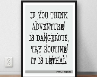 "Paulo Coelho travel Quote poster -  """"If you think adventure is dangerous, try routine; it is lethal.""  Motivation Digital Download"