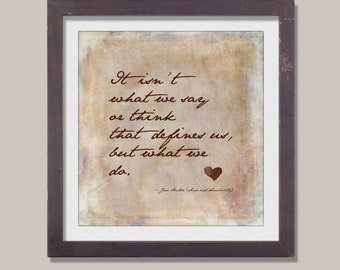 Jane Austen -  It isn't what we say or think that defines us, Sense and sensibility Quote Art, home decor, office decor, quote art print