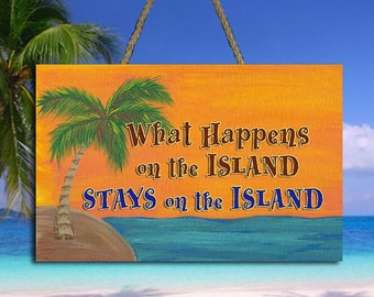 "What Happens on the Island Stays on the Island Sign - 8"" x 5.5"""