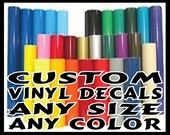 Custom Vinyl Decals. Any Size, Any Color. 5 - 7 Year Gloss Vinyl, Priced per Inch. Free Shipping! Contact us for Quantities & Custom Sizes!